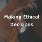 5 Steps for Making Strong Ethical Decisions