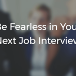 Be Fearless In Your Next Job Interview